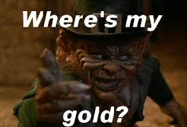 Image result for leprechaun gold give me the gold